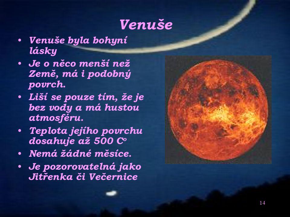 13 Jeho povrch je podobný Měsíci. Na Merkuru jsou i krátery. Má slabé magnetické pole, jádro ze železa. Teplota povrchu přivrácené strany až 500 C o,