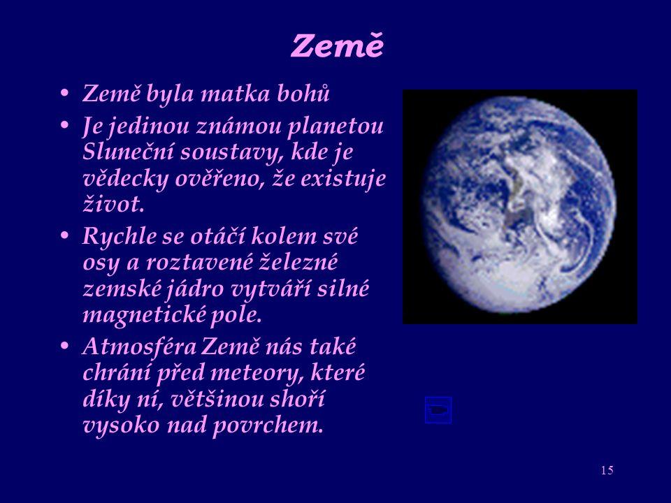14 Venuše Venuše byla bohyní lásky Je o něco menší než Země, má i podobný povrch. Liší se pouze tím, že je bez vody a má hustou atmosféru. Teplota jej