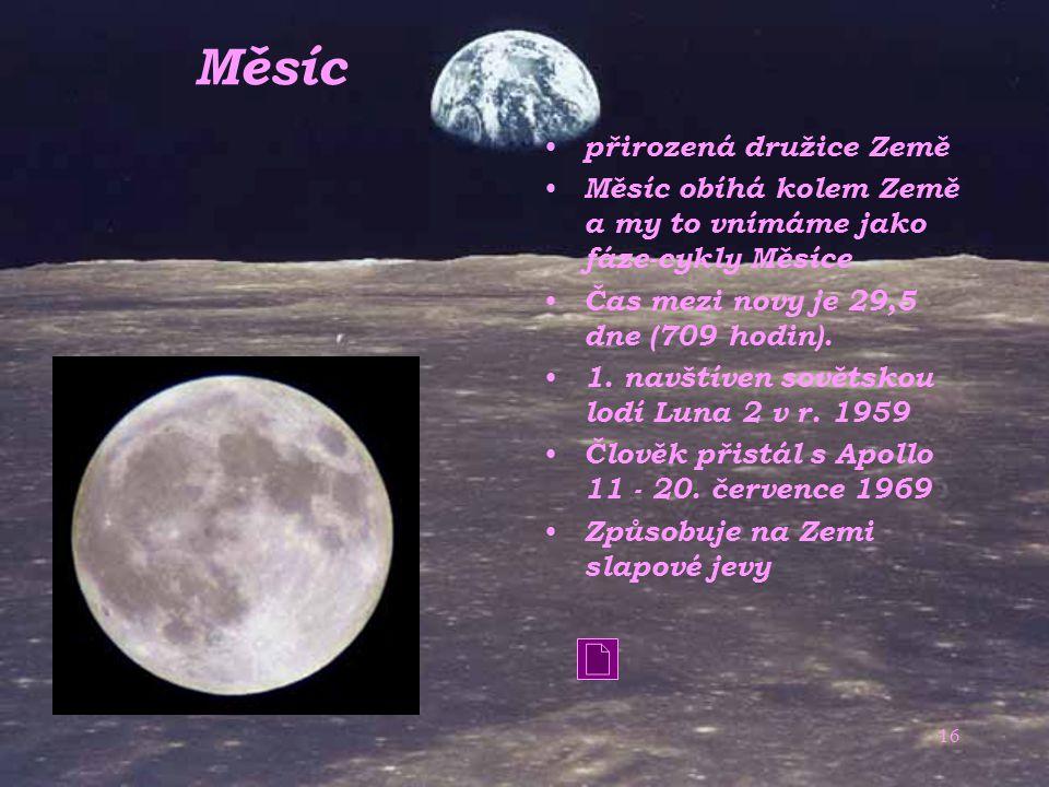 15 Země Země byla matka bohů Je jedinou známou planetou Sluneční soustavy, kde je vědecky ověřeno, že existuje život. Rychle se otáčí kolem své osy a
