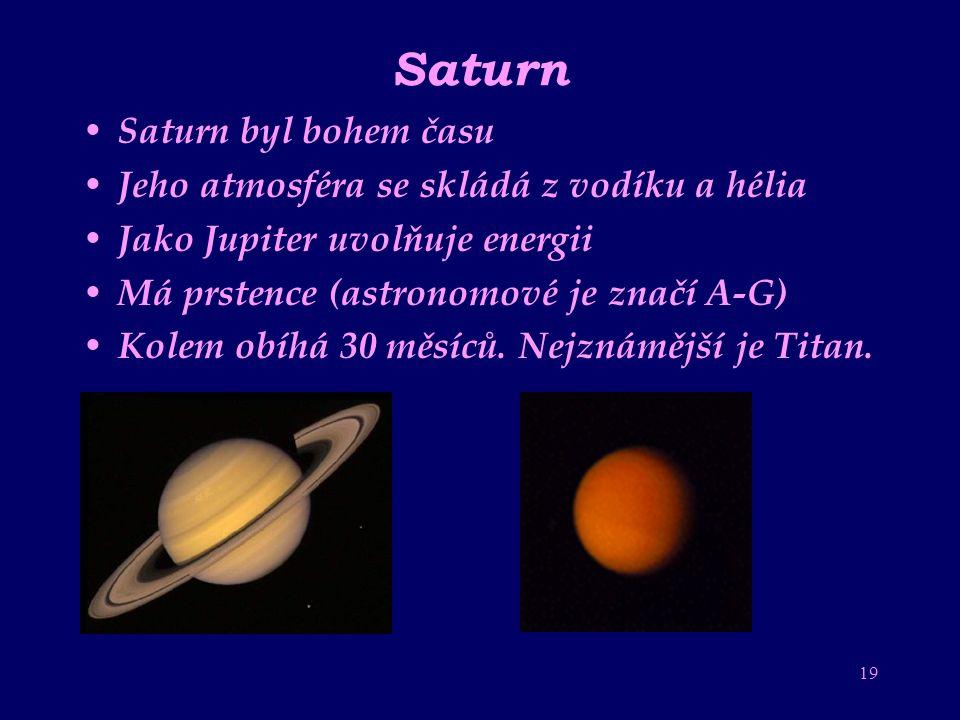 18 Jupiter Jupiter byl vládce bohů Patří mezi velké planety (největší planeta ve Sluneční soustavě) Jeho atmosféra se skládá z vodíku, helia a dalších