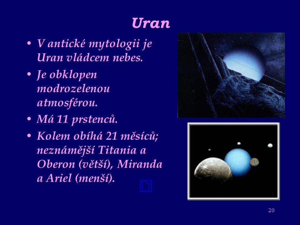 19 Saturn Saturn byl bohem času Jeho atmosféra se skládá z vodíku a hélia Jako Jupiter uvolňuje energii Má prstence (astronomové je značí A-G) Kolem o