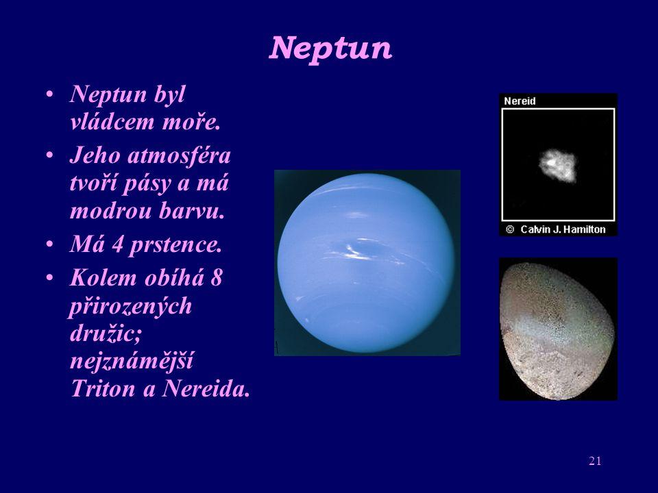 20 Uran V antické mytologii je Uran vládcem nebes. Je obklopen modrozelenou atmosférou. Má 11 prstenců. Kolem obíhá 21 měsíců; neznámější Titania a Ob