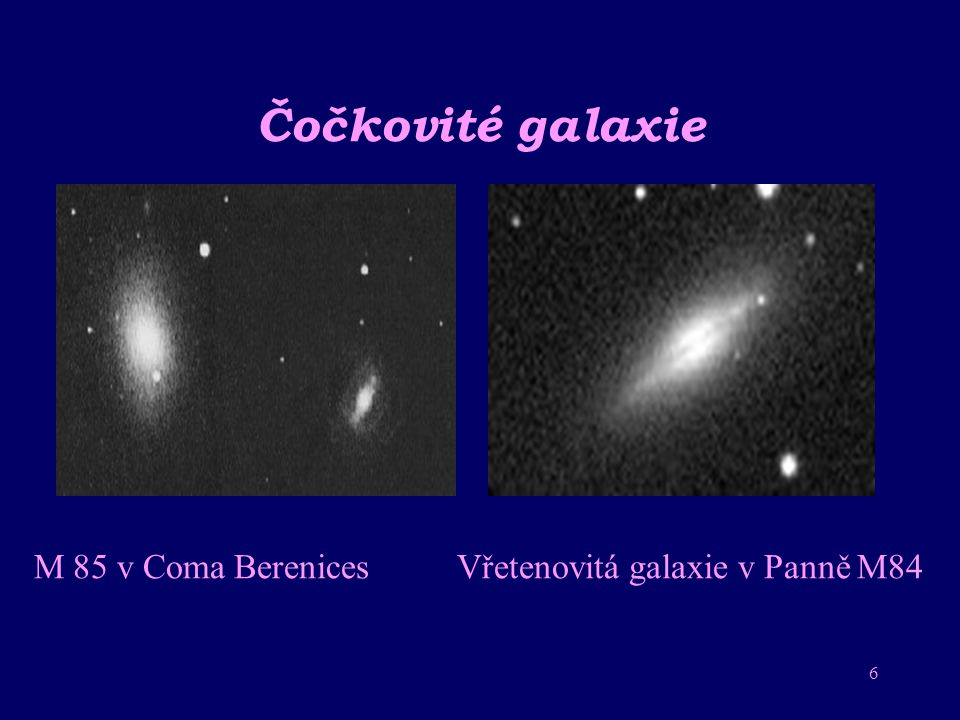 5 Eliptické Galaxie M87 eliptická galaxie v PanněM31 eliptická galaxie v Andromedě