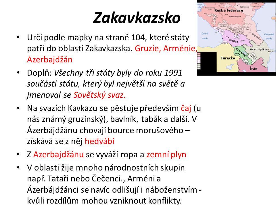 Zakavkazsko Urči podle mapky na straně 104, které státy patří do oblasti Zakavkazska. Gruzie, Arménie, Azerbajdžán Doplň: Všechny tři státy byly do ro