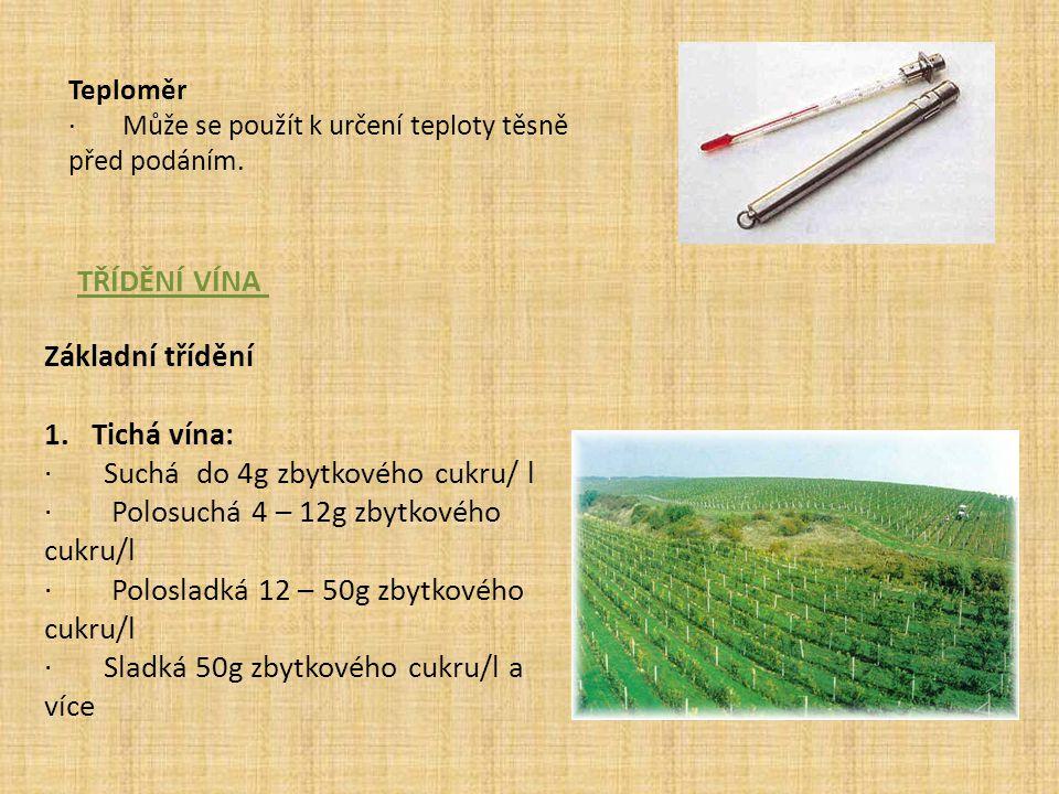 Teploměr · Může se použít k určení teploty těsně před podáním. TŘÍDĚNÍ VÍNA Základní třídění 1. Tichá vína: · Suchá do 4g zbytkového cukru/ l · Polosu