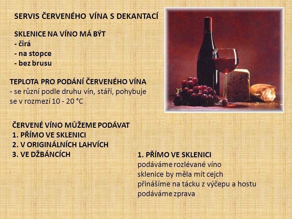 SERVIS ČERVENÉHO VÍNA S DEKANTACÍ SKLENICE NA VÍNO MÁ BÝT - čirá - na stopce - bez brusu TEPLOTA PRO PODÁNÍ ČERVENÉHO VÍNA - se různí podle druhu vín,