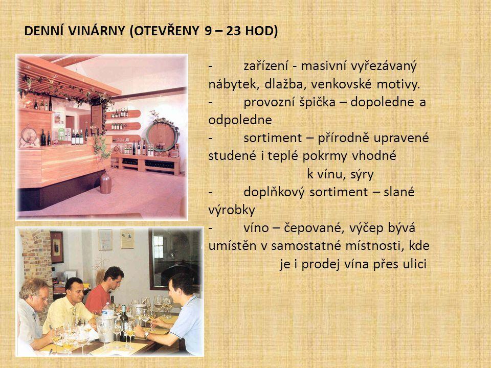 DENNÍ VINÁRNY (OTEVŘENY 9 – 23 HOD) - zařízení - masivní vyřezávaný nábytek, dlažba, venkovské motivy. - provozní špička – dopoledne a odpoledne - sor