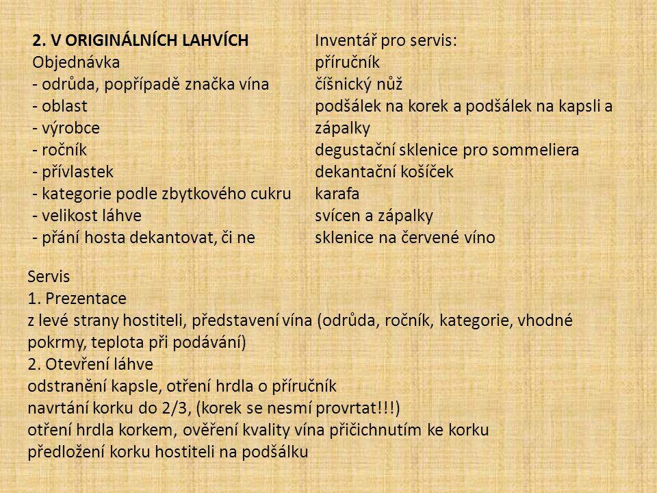 2. V ORIGINÁLNÍCH LAHVÍCH Objednávka - odrůda, popřípadě značka vína - oblast - výrobce - ročník - přívlastek - kategorie podle zbytkového cukru - vel