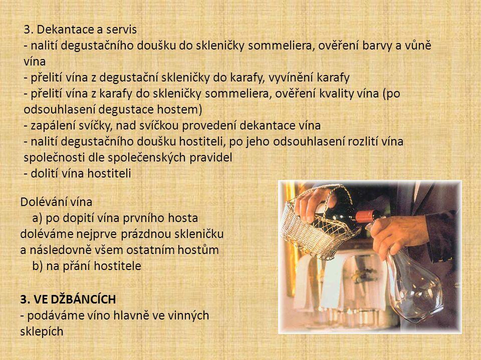 3. Dekantace a servis - nalití degustačního doušku do skleničky sommeliera, ověření barvy a vůně vína - přelití vína z degustační skleničky do karafy,