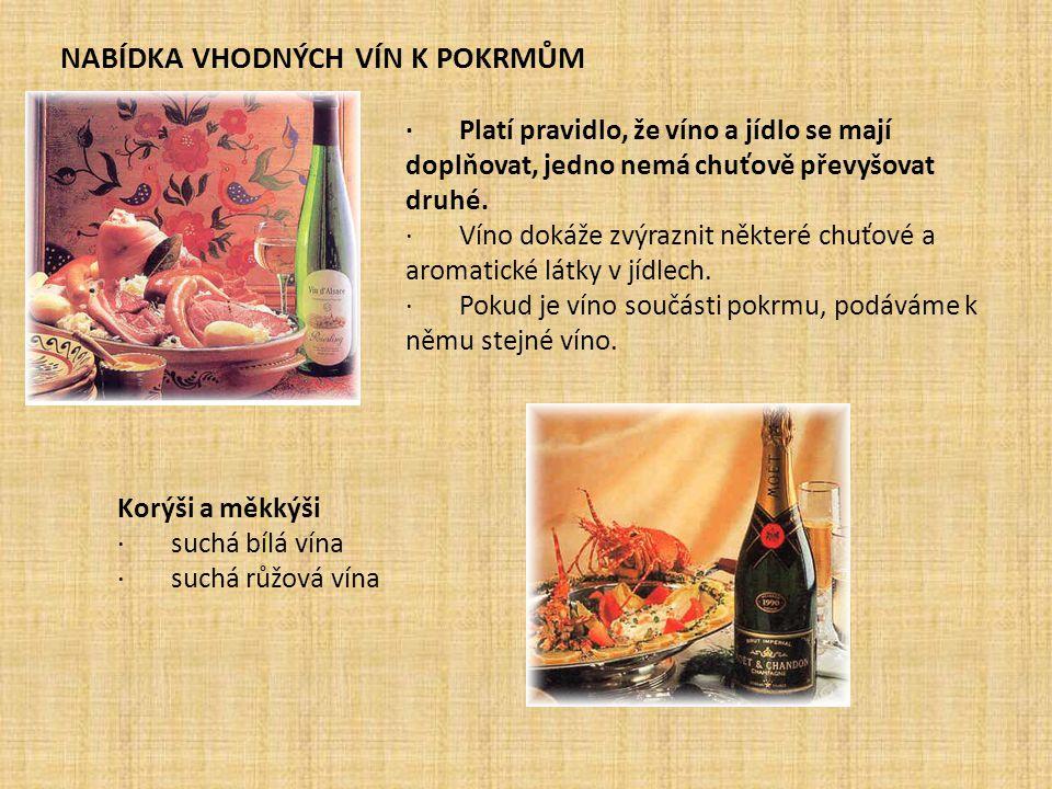 NABÍDKA VHODNÝCH VÍN K POKRMŮM · Platí pravidlo, že víno a jídlo se mají doplňovat, jedno nemá chuťově převyšovat druhé. · Víno dokáže zvýraznit někte