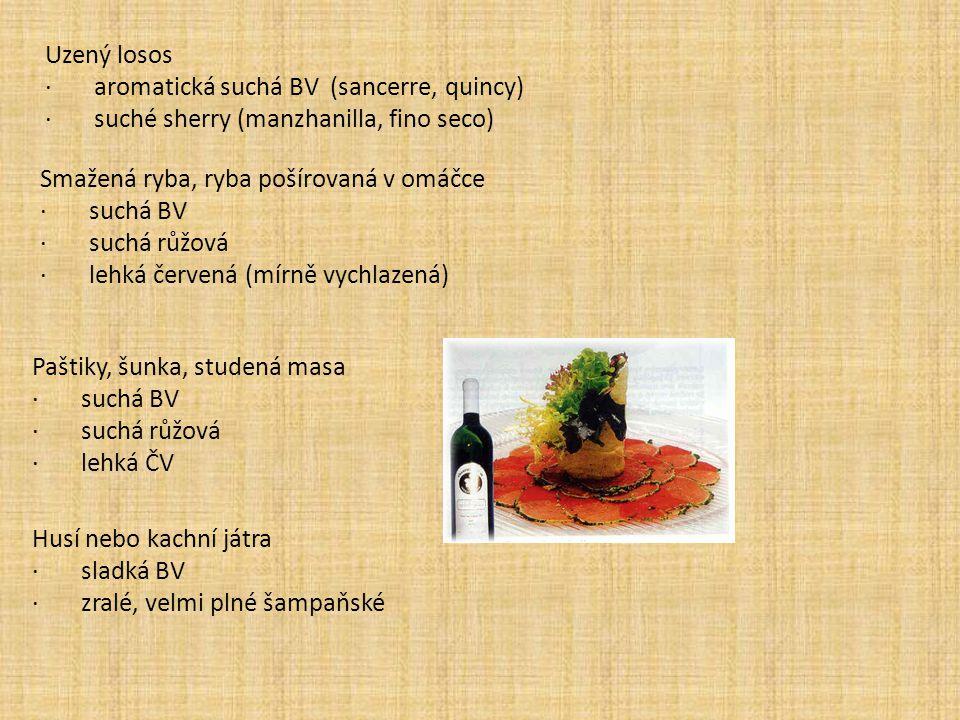Uzený losos · aromatická suchá BV (sancerre, quincy) · suché sherry (manzhanilla, fino seco) Smažená ryba, ryba pošírovaná v omáčce · suchá BV · suchá