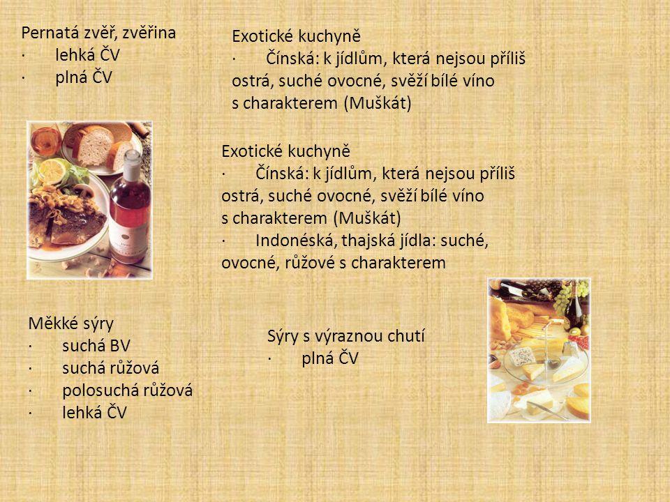 Pernatá zvěř, zvěřina · lehká ČV · plná ČV Exotické kuchyně · Čínská: k jídlům, která nejsou příliš ostrá, suché ovocné, svěží bílé víno s charakterem