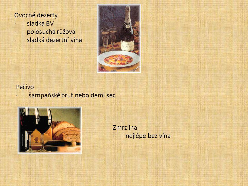 Ovocné dezerty · sladká BV · polosuchá růžová · sladká dezertní vína Pečivo · šampaňské brut nebo demi sec Zmrzlina · nejlépe bez vína