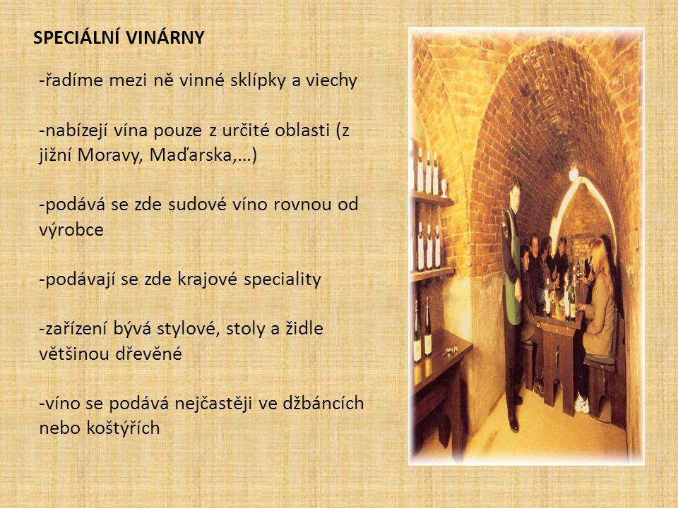 SPECIÁLNÍ VINÁRNY -řadíme mezi ně vinné sklípky a viechy -nabízejí vína pouze z určité oblasti (z jižní Moravy, Maďarska,…) -podává se zde sudové víno