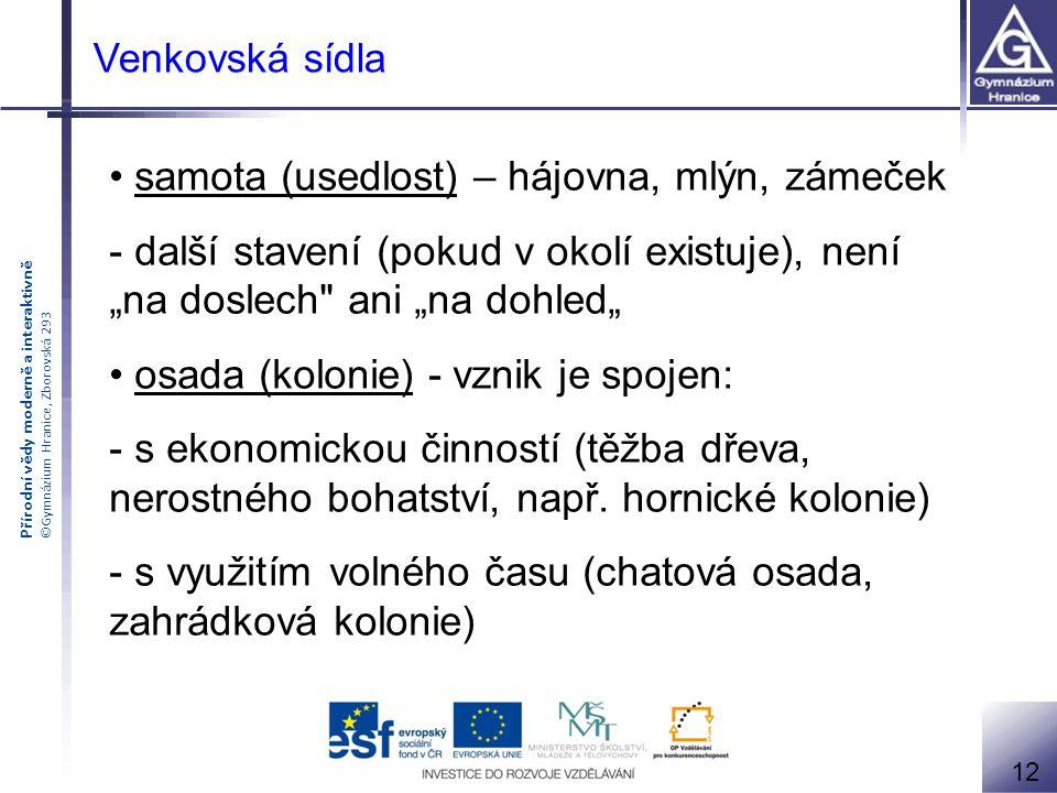 Přírodní vědy moderně a interaktivně ©Gymnázium Hranice, Zborovská 293 Venkovská sídla 12 samota (usedlost) – hájovna, mlýn, zámeček - další stavení (