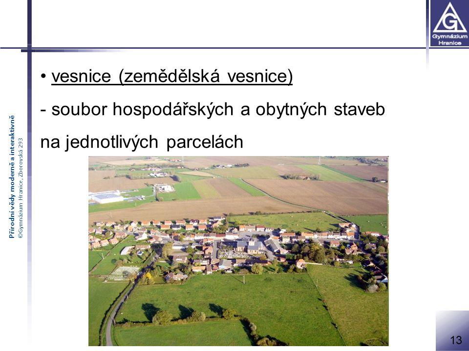 Přírodní vědy moderně a interaktivně ©Gymnázium Hranice, Zborovská 293 vesnice (zemědělská vesnice) - soubor hospodářských a obytných staveb na jednot
