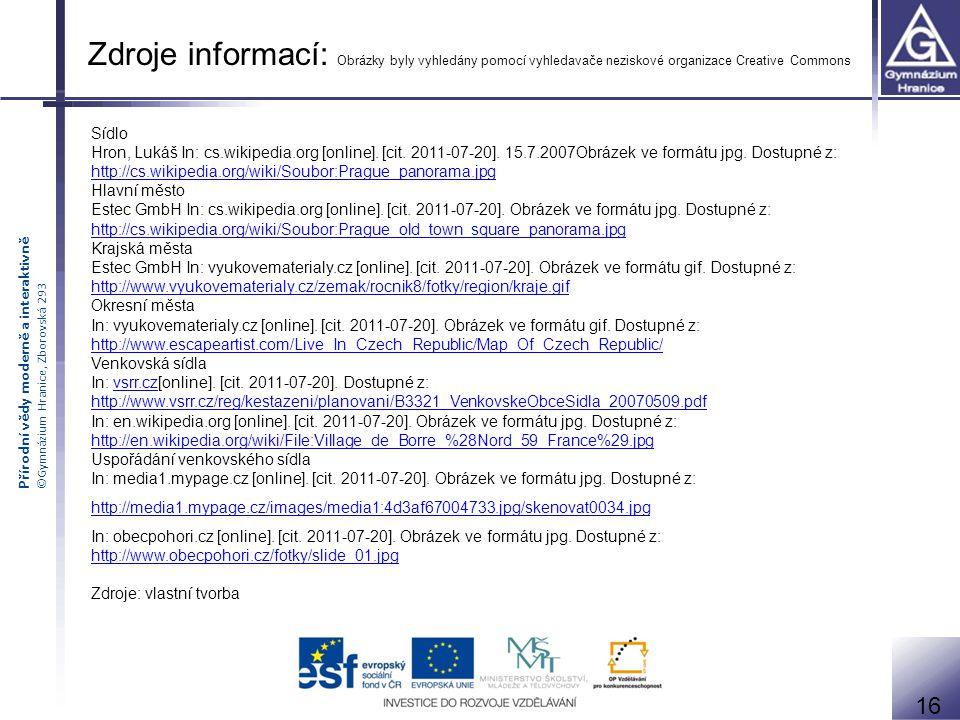 Přírodní vědy moderně a interaktivně ©Gymnázium Hranice, Zborovská 293 Sídlo Hron, Lukáš In: cs.wikipedia.org [online]. [cit. 2011-07-20]. 15.7.2007Ob
