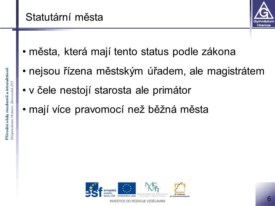 Přírodní vědy moderně a interaktivně ©Gymnázium Hranice, Zborovská 293 Statutární města města, která mají tento status podle zákona nejsou řízena měst