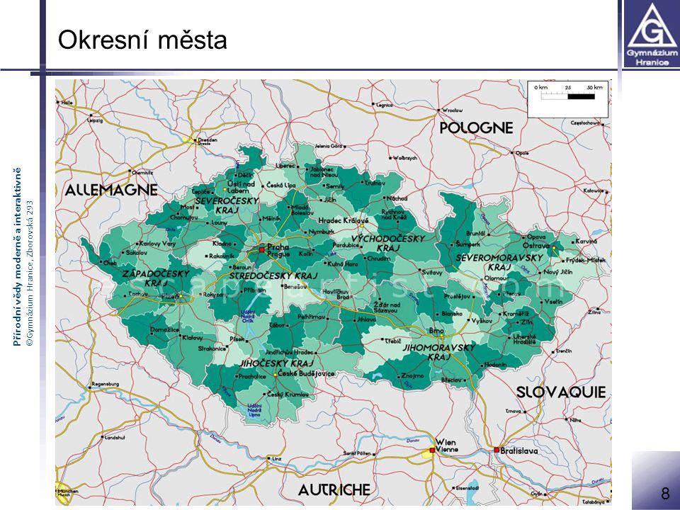 Přírodní vědy moderně a interaktivně ©Gymnázium Hranice, Zborovská 293 Okresní města města, která jsou sídlem okresu v současné době již nemají své pr