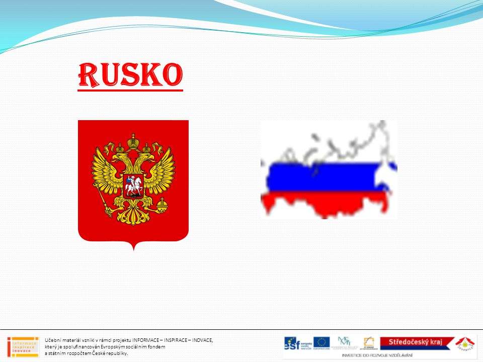 Rusko Učební materiál vznikl v rámci projektu INFORMACE – INSPIRACE – INOVACE, který je spolufinancován Evropským sociálním fondem a státním rozpočtem