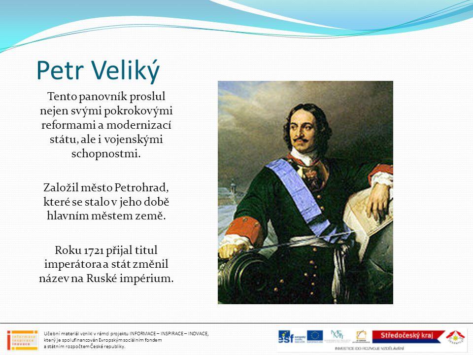 Petr Veliký Tento panovník proslul nejen svými pokrokovými reformami a modernizací státu, ale i vojenskými schopnostmi. Založil město Petrohrad, které