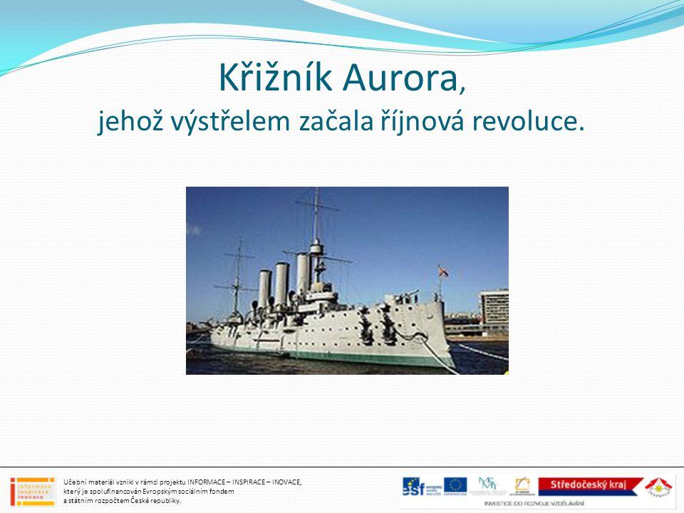 Křižník Aurora, jehož výstřelem začala říjnová revoluce. Učební materiál vznikl v rámci projektu INFORMACE – INSPIRACE – INOVACE, který je spolufinanc