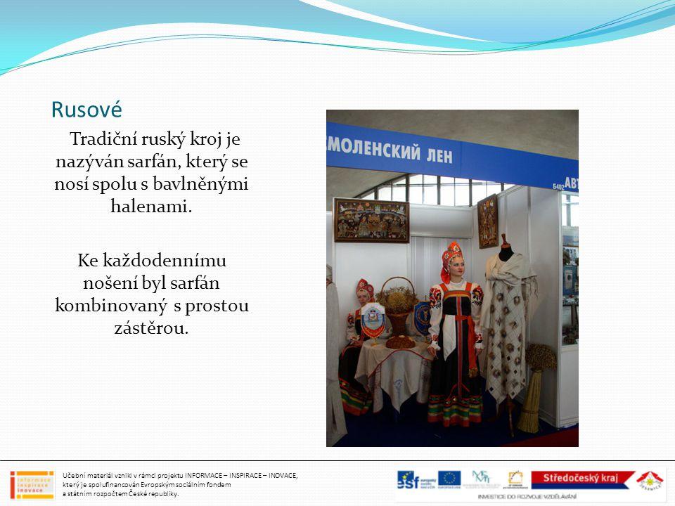 Rusové Tradiční ruský kroj je nazýván sarfán, který se nosí spolu s bavlněnými halenami. Ke každodennímu nošení byl sarfán kombinovaný s prostou zástě