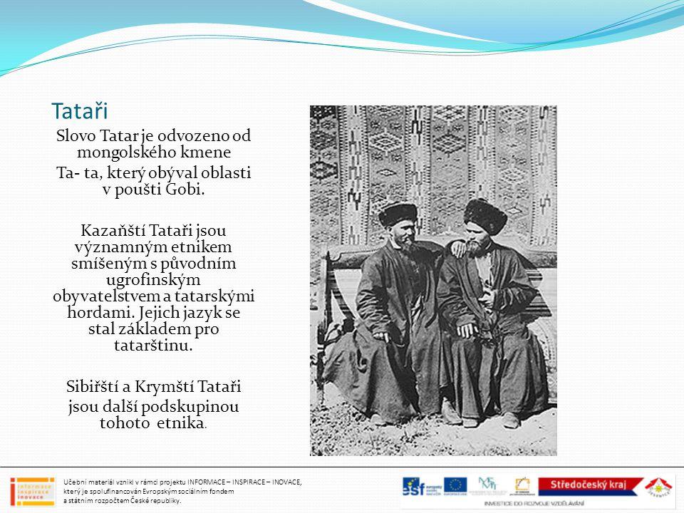 Tataři Slovo Tatar je odvozeno od mongolského kmene Ta- ta, který obýval oblasti v poušti Gobi. Kazaňští Tataři jsou významným etnikem smíšeným s půvo