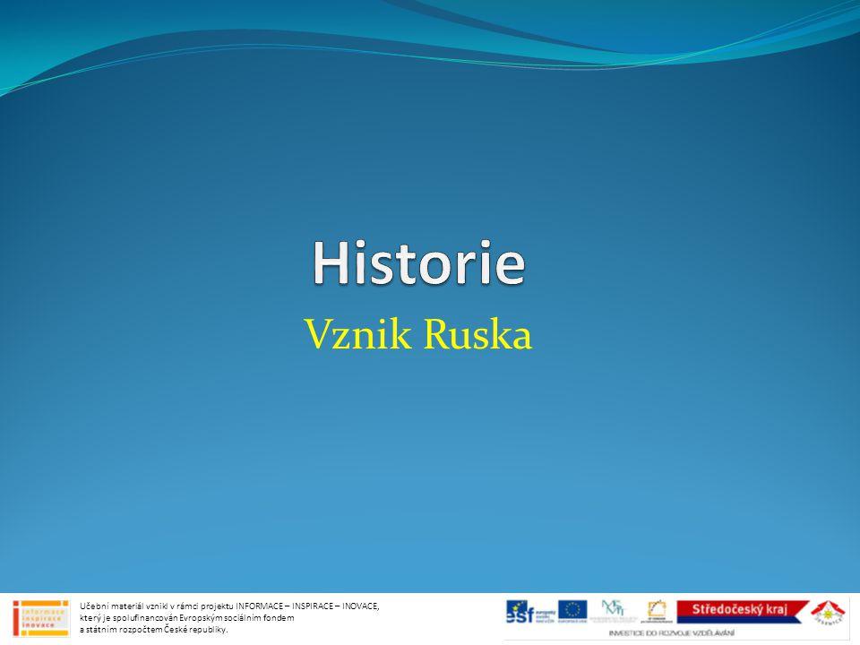 Vznik Ruska Učební materiál vznikl v rámci projektu INFORMACE – INSPIRACE – INOVACE, který je spolufinancován Evropským sociálním fondem a státním roz