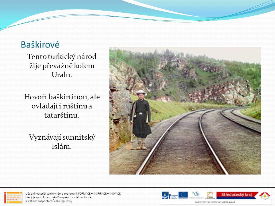 Baškirové Tento turkický národ žije převážně kolem Uralu. Hovoří baškirtinou, ale ovládají i ruštinu a tatarštinu. Vyznávají sunnitský islám. Učební m
