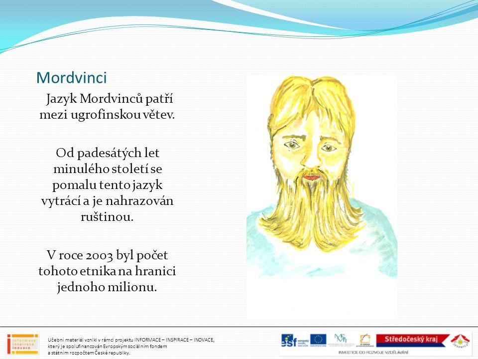 Mordvinci Jazyk Mordvinců patří mezi ugrofinskou větev. Od padesátých let minulého století se pomalu tento jazyk vytrácí a je nahrazován ruštinou. V r