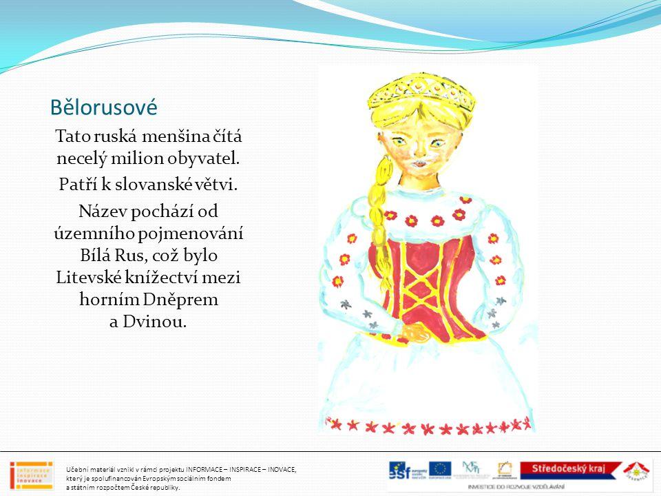 Bělorusové Tato ruská menšina čítá necelý milion obyvatel. Patří k slovanské větvi. Název pochází od územního pojmenování Bílá Rus, což bylo Litevské