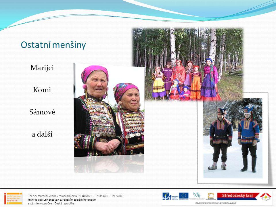 Ostatní menšiny Marijci Komi Sámové a další Učební materiál vznikl v rámci projektu INFORMACE – INSPIRACE – INOVACE, který je spolufinancován Evropský