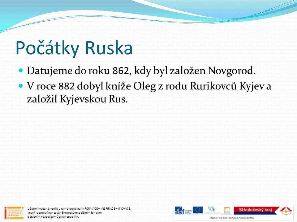 Počátky Ruska Datujeme do roku 862, kdy byl založen Novgorod. V roce 882 dobyl kníže Oleg z rodu Rurikovců Kyjev a založil Kyjevskou Rus. Učební mater