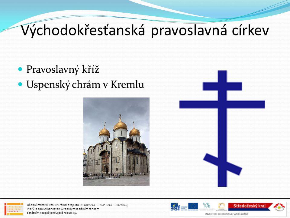 Východokřesťanská pravoslavná církev Pravoslavný kříž Uspenský chrám v Kremlu Učební materiál vznikl v rámci projektu INFORMACE – INSPIRACE – INOVACE,
