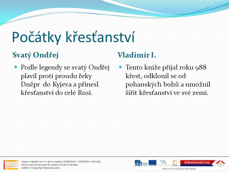 Počátky křesťanství Svatý Ondřej Vladimír I. Podle legendy se svatý Ondřej plavil proti proudu řeky Dněpr do Kyjeva a přinesl křesťanství do celé Rusi