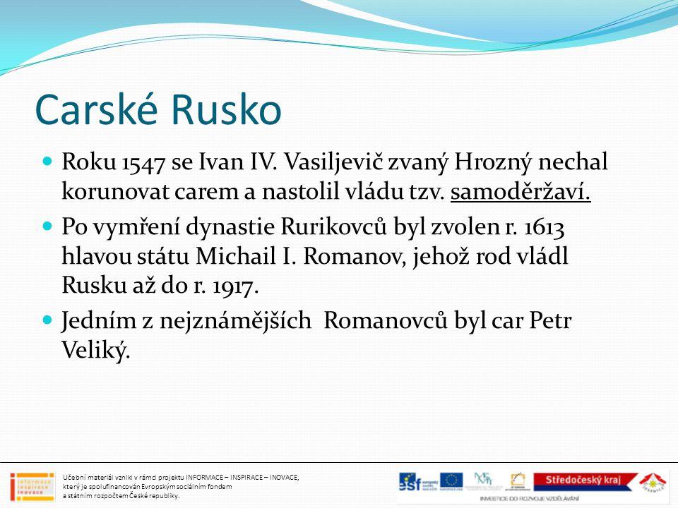 Carské Rusko Roku 1547 se Ivan IV. Vasiljevič zvaný Hrozný nechal korunovat carem a nastolil vládu tzv. samoděržaví. Po vymření dynastie Rurikovců byl