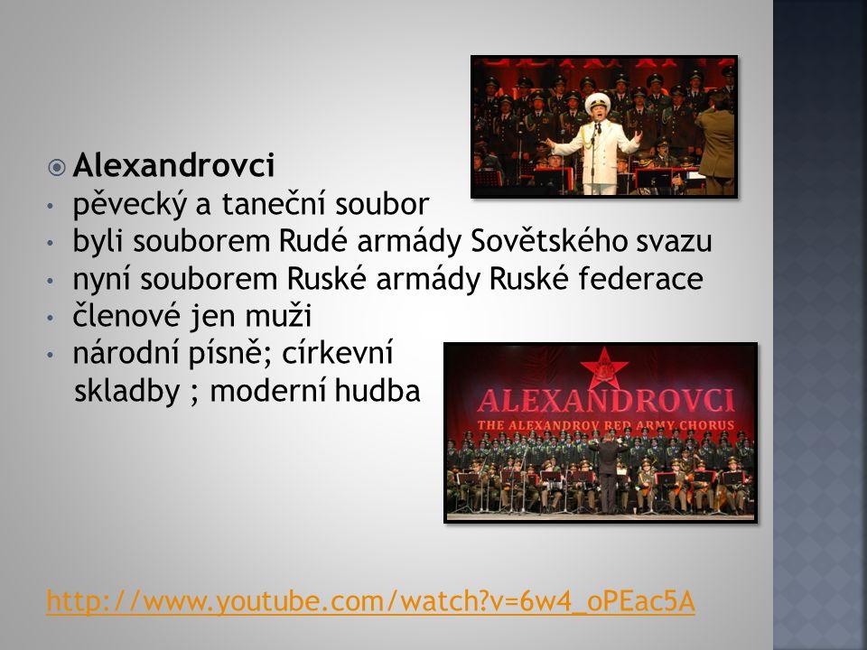  Alexandrovci pěvecký a taneční soubor byli souborem Rudé armády Sovětského svazu nyní souborem Ruské armády Ruské federace členové jen muži národní