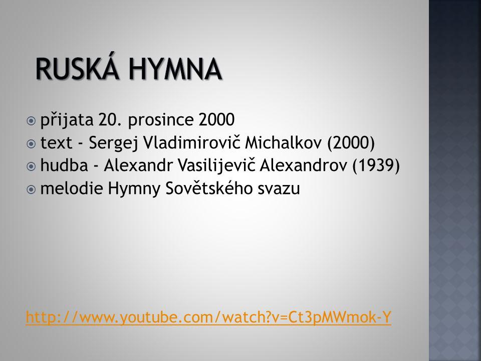  přijata 20. prosince 2000  text - Sergej Vladimirovič Michalkov (2000)  hudba - Alexandr Vasilijevič Alexandrov (1939)  melodie Hymny Sovětského