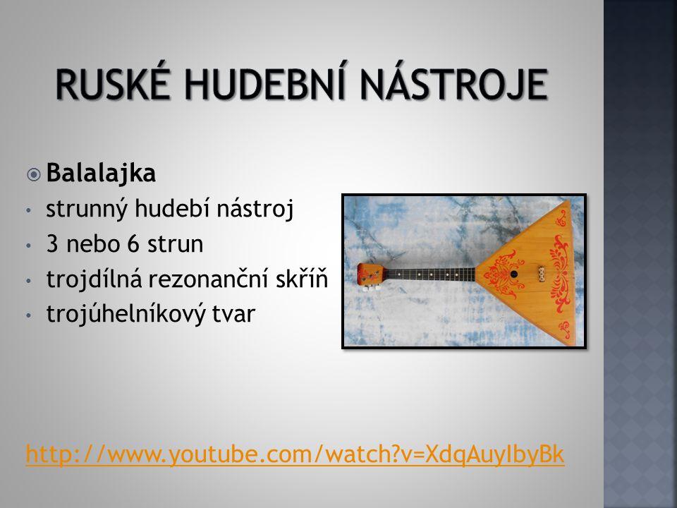  Gusli nejstarší ruský hudební nástroj strunný (5 – 25 strun) dvě skupiny - křídlové a přilbicové http://www.youtube.com/watch?v=6v_ktzgIitY přilbicové křídlové