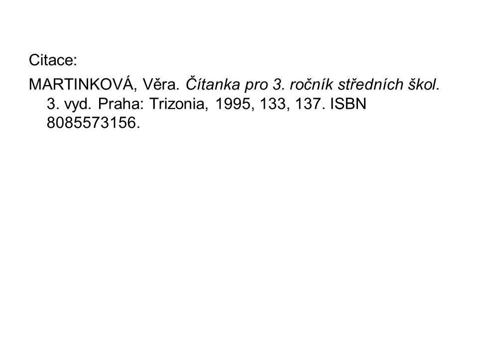 Citace: MARTINKOVÁ, Věra. Čítanka pro 3. ročník středních škol.