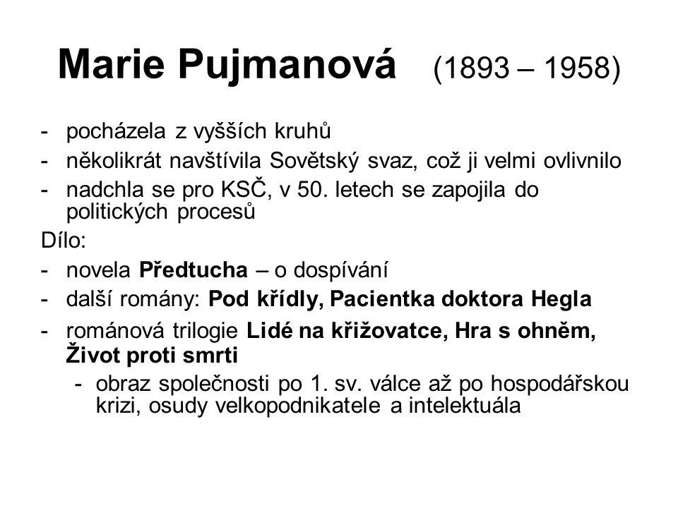 Marie Pujmanová (1893 – 1958) -pocházela z vyšších kruhů -několikrát navštívila Sovětský svaz, což ji velmi ovlivnilo -nadchla se pro KSČ, v 50.