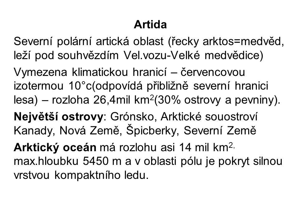 Artida Severní polární artická oblast (řecky arktos=medvěd, leží pod souhvězdím Vel.vozu-Velké medvědice) Vymezena klimatickou hranicí – červencovou i