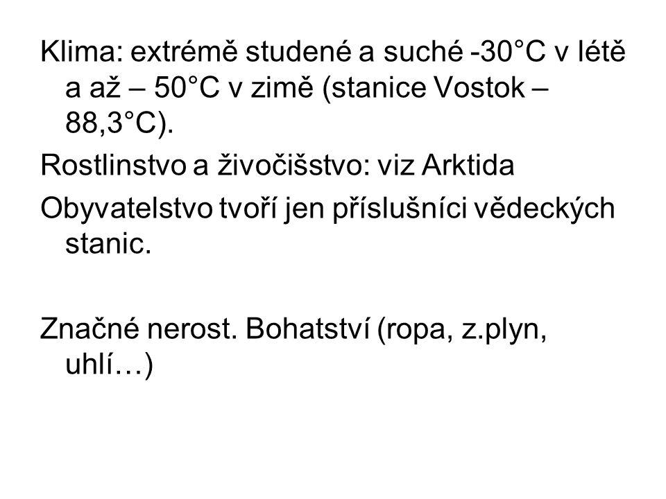 Klima: extrémě studené a suché -30°C v létě a až – 50°C v zimě (stanice Vostok – 88,3°C). Rostlinstvo a živočišstvo: viz Arktida Obyvatelstvo tvoří je