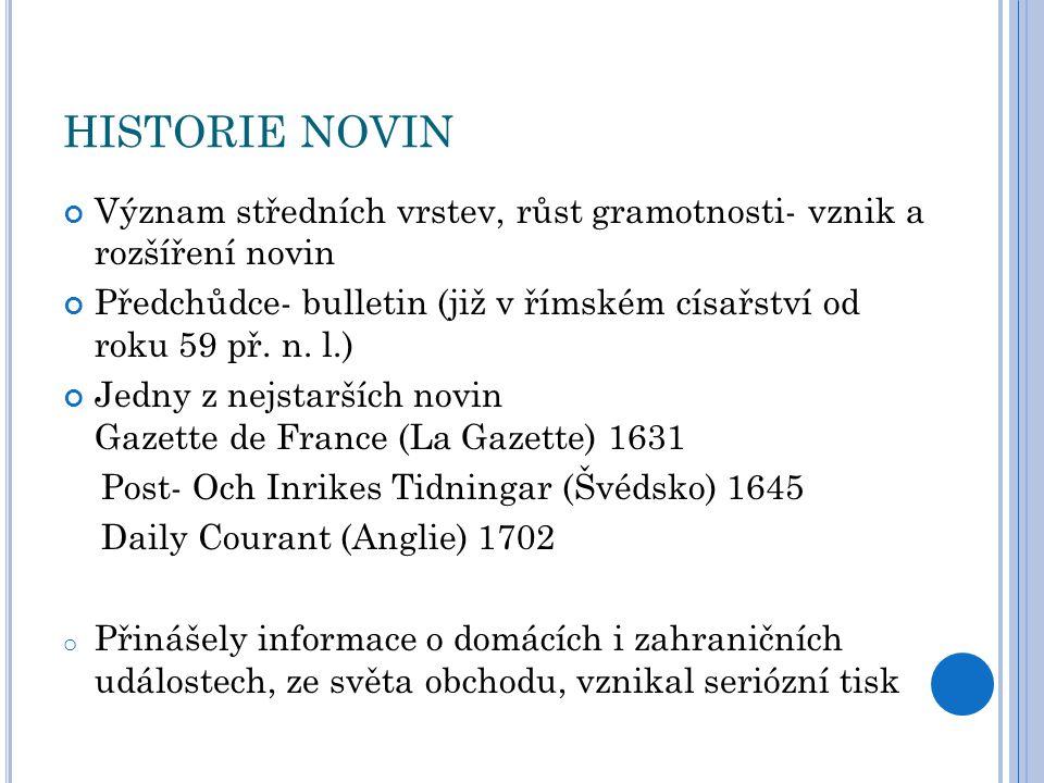 HISTORIE NOVIN Význam středních vrstev, růst gramotnosti- vznik a rozšíření novin Předchůdce- bulletin (již v římském císařství od roku 59 př.