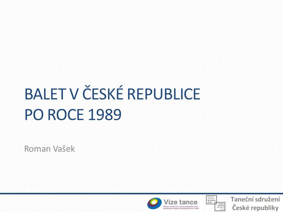 BALET V ČESKÉ REPUBLICE PO ROCE 1989 Roman Vašek