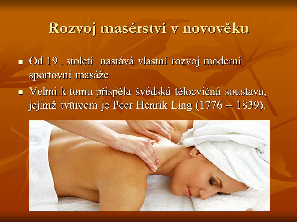 Rozvoj masérství v novověku Od 19. století nastává vlastní rozvoj moderní sportovní masáže Od 19.