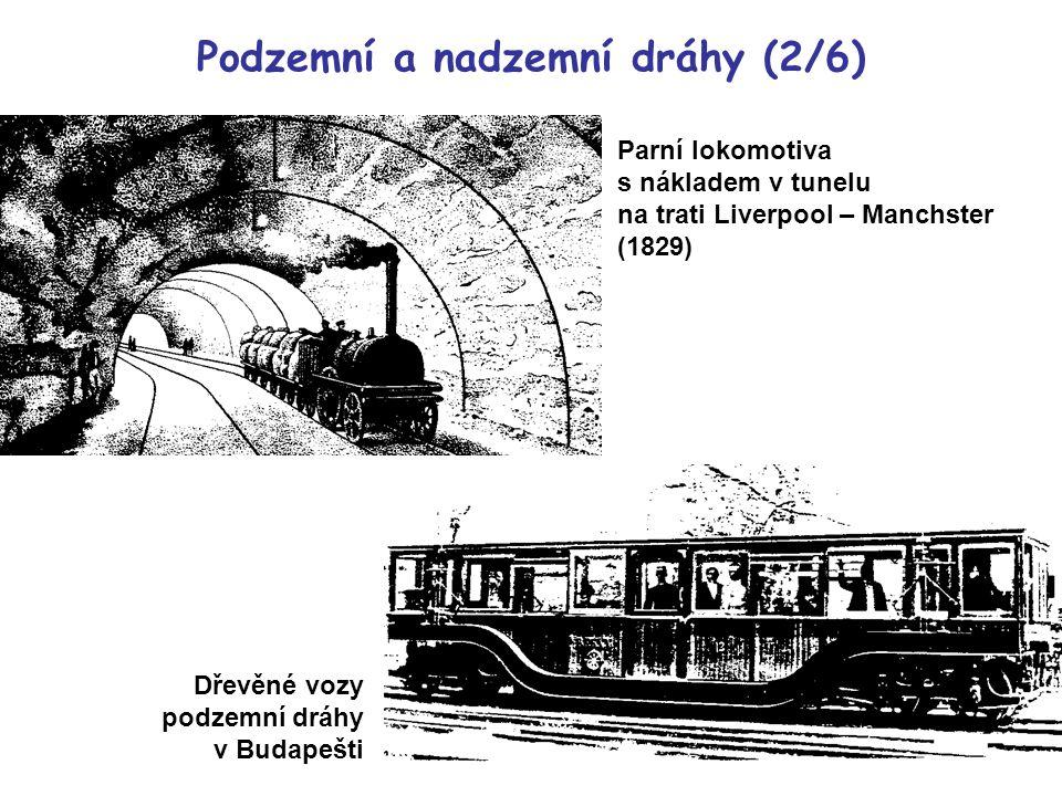 Parní lokomotiva s nákladem v tunelu na trati Liverpool – Manchster (1829) Dřevěné vozy podzemní dráhy v Budapešti Podzemní a nadzemní dráhy (2/6)