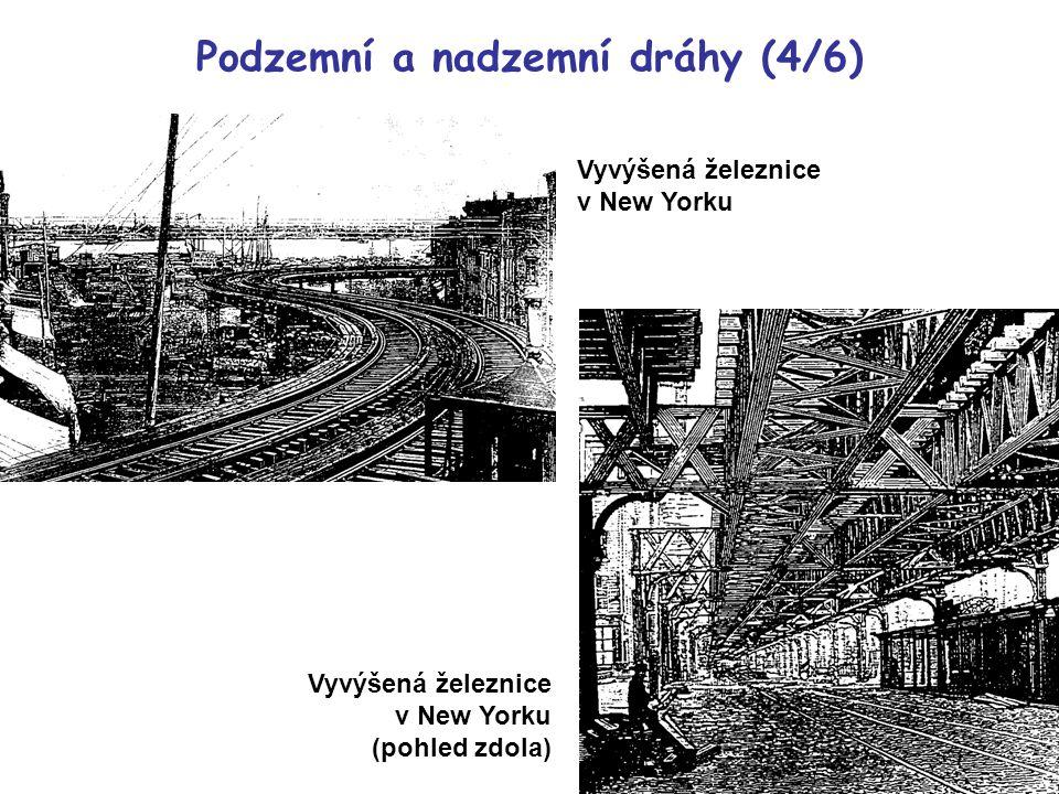 Vyvýšená železnice v New Yorku Vyvýšená železnice v New Yorku (pohled zdola) Podzemní a nadzemní dráhy (4/6)