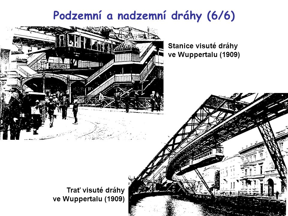 Stanice visuté dráhy ve Wuppertalu (1909) Trať visuté dráhy ve Wuppertalu (1909) Podzemní a nadzemní dráhy (6/6)